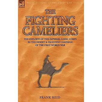 The Fighting Cameliers  The Exploits of the Imperial Camel Corps in the Desert and Palestine Campaign of the Great War by Reid & Frank