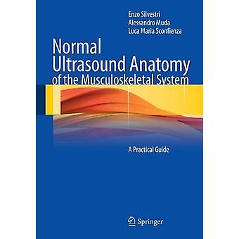 Normal Ultrasound Anatomy of the Musculoskeletal System  A Practical Guide by Enzo Silvestri & Alessandro Muda & Luca Maria Sconfienza