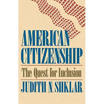 American Citizenship  The Quest for Inclusion by Judith N Shklar