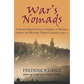 WarS Nomads A Mobile Radar Unit in Pursuit of Rommel During the Western Desert Campaign 19423 par Frederick Grice et édité par Gillian Clarke et édité par Colin Clarke