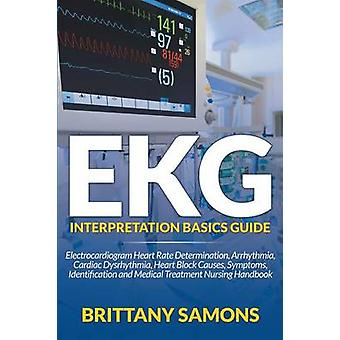 EKG Interpretation Basics Guide Electrocardiogram Heart Rate Determination Arrhythmia Cardiac Dysrhythmia Heart Block Causes Symptoms Identification and Medical Treatment Nursing Handbook by Samons & Brittany