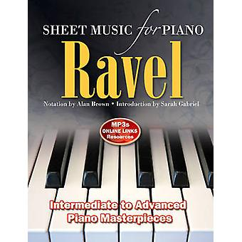 Ravel Sheet Music for Piano  From Intermediate to Advanced Piano masterpieces by Adapted by Alan Brown