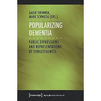 Popularizing Dementia by Edited by Aagje Swinnen & Edited by Mark Schweda