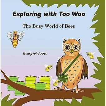The busy world of Bees by Wood & Evelyn