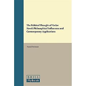 The Political Thought of Vaclav Havel: Philosophical Influences and Contemporary Applications (Value Inquiry Book Series / Central European Value Studies)