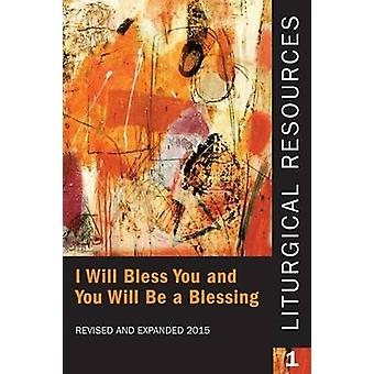 Liturgical Resources 1 Revised and Expanded I Will Bless You and You Will Be a Blessing by 78th General Convention