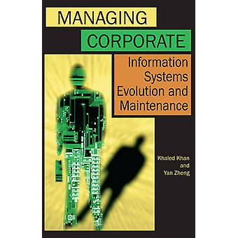 Managing Corporate Information Systems Evolution and Maintenance by Zheng & Yan