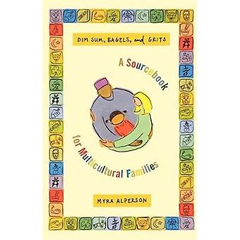 Dim Sum Bagels and Grits A Sourcebook for Multicultural Families by Alperson & Myra