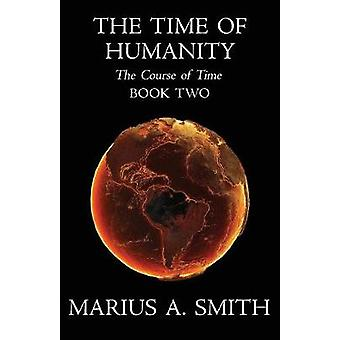 The Time of Humanity by Smith & Marius A.