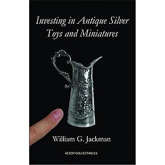 Investing in Antique Silver Toys and Miniatures by Jackman & William G.