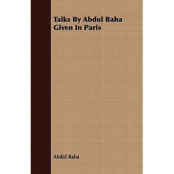 Talks By Abdul Baha Given In Paris by Baha & Abdul