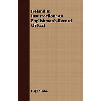 Ireland In Insurrection An Englishmans Record Of Fact by Martin & Hugh