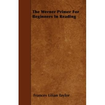 The Werner Primer for Beginners in Reading by Taylor & Frances Lilian