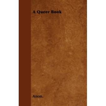 A Queer Book by Anon.