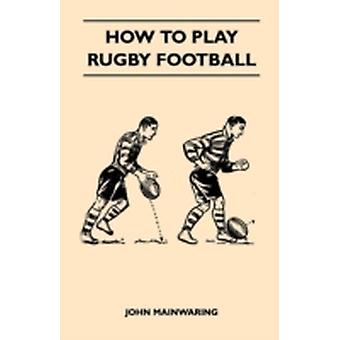 How to Play Rugby Football by Mainwaring & John