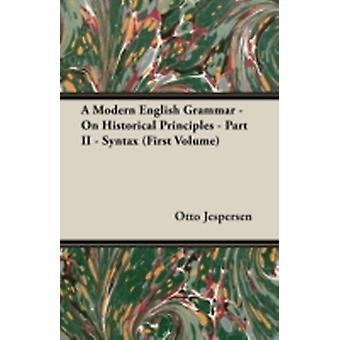 A Modern English Grammar  On Historical Principles  Part II  Syntax First Volume by Jespersen & Otto