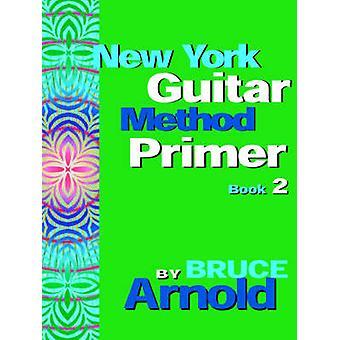 New York Guitar Method Primer Book 2 by Arnold & Bruce E.