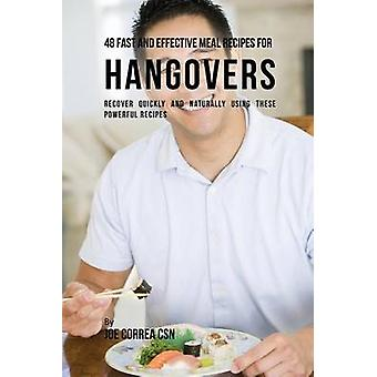 48 Fast and Effective Meal Recipes for Hangovers Recover Quickly and Naturally Using These Powerful Recipes by Correa & Joe