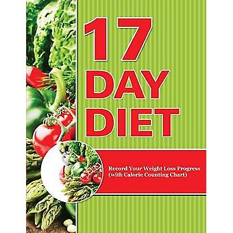17 Day Diet Record Your Weight Loss Progress with Calorie Counting Chart by Publishing LLC & Speedy