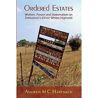 Ordered Estates Welfare Power and Maternalism on Zimbabwes Once White Highveld by Hartnack & Andrew
