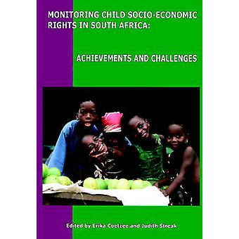 Monitoring Child SocioEconomic Rights in South Africa Achievements and Challenges by Coetzee & Erika