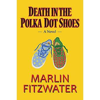 Death in the Polka Dot Shoes by Fitzwater & Marlin