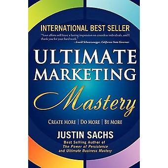 Ultimate Marketing Mastery by Sachs & Justin