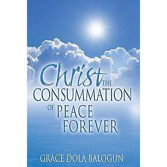 Christ The Consummation of Peace forever by Balogun & Grace Dola