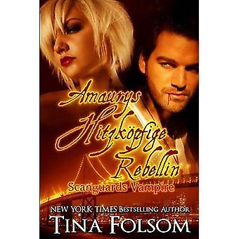 Amaurys Hitzkpfige Rebellin Scanguards Vampire  Buch 2 by Folsom & Tina