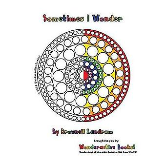 Sometimes I Wonder Wonderactive Books by Landrum & Brownell