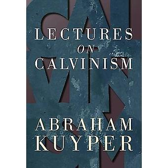 Lectures on Calvinism by Kuyper & Abraham