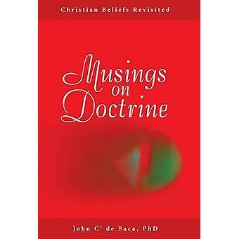 Musings on Doctrine Christian Beliefs Revisited by de Baca & PhD John C