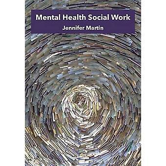 Mental Health Social Work by Martin & Jennifer