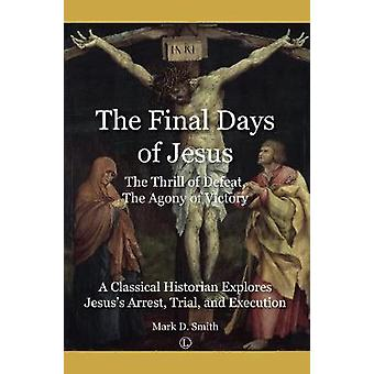 The Final Days of Jesus - The Thrill of Defeat - The Agony of Victory -