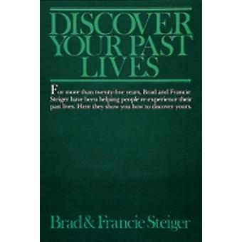 Discover Your Past Lives by Steiger & Brad