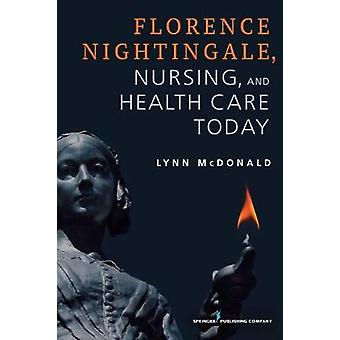 Florence Nightingale - Nursing - and Health Care Today by Lynn McDona