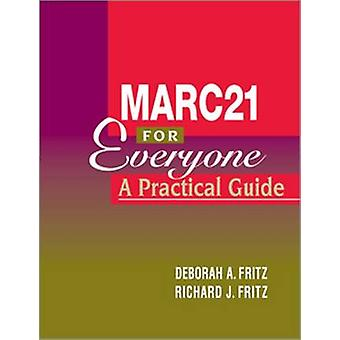 MARC 21 for Everyone - A Practical Guide by Deborah A. Fritz - Richard