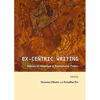 Ex-Centric Writing - Essays on Madness in Postcolonial Fiction (1st Un