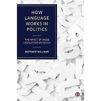 How Language Works in Politics - The Impact of Vague Legislation on Po