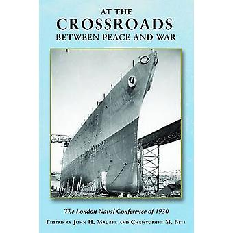 At the Crossroads Between Peace and War - The London Naval Conference