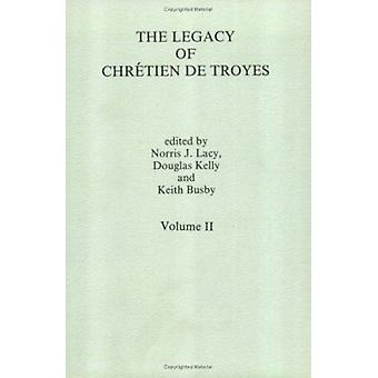 The Legacy of Chretien de Troyes II by Norris J. Lacy - Douglas Kelly