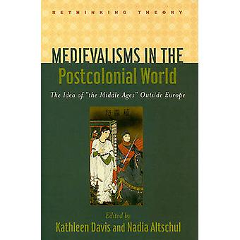Medievalisms in the Postcolonial World - The Idea of the Middle Ages O