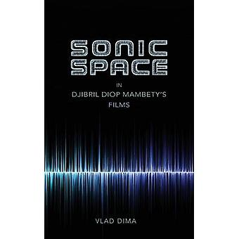 Sonic Space in Djibril Diop Mambety's Films by Vlad Dima - 9780253024