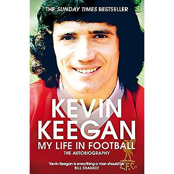 My Life in Football - The Autobiography by Kevin Keegan - 978150987723