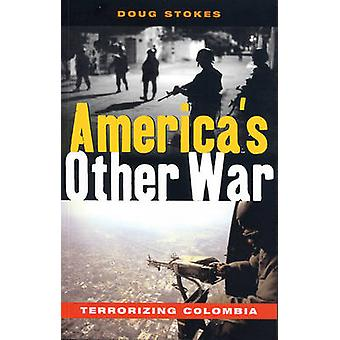 America's Other War - Terrorizing Colombia by Doug Stokes - 9781842775