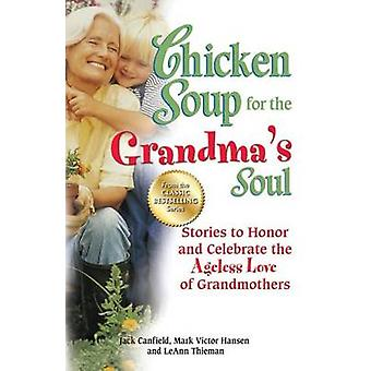 Chicken Soup for the Grandma's Soul - Stories to Honor and Celebrate t