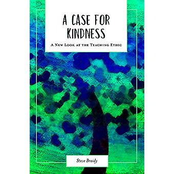 A Case for Kindness - A New Look at the Teaching Ethic by Steve Broidy