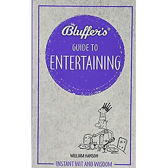 Bluffer's Guide to Entertaining - Instant Wit and Wisdom by William Ha