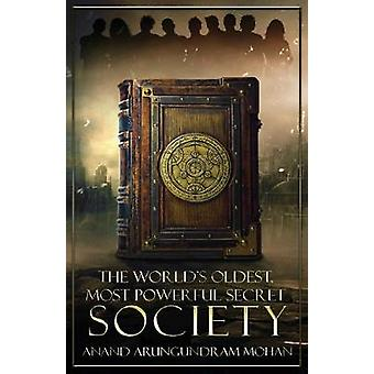 The World's Oldest - Most Powerful Secret Society by Anand Arungundra