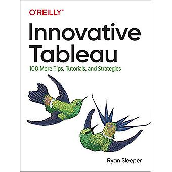 Innovative Tableau - 100 More Tips - Tutorials - and Strategies by Rya